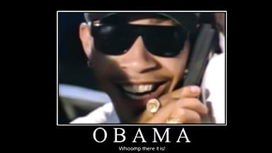 WHOOMP THERE IT IS OBAMA